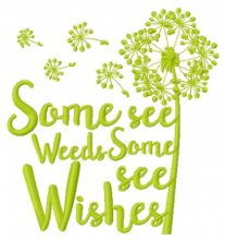 Some see weeds some see wishes