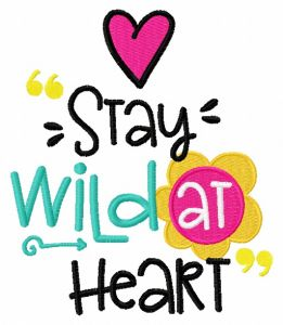 Stay wild at heart