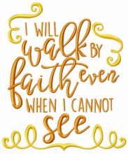 I will walk by faith even when I can't see