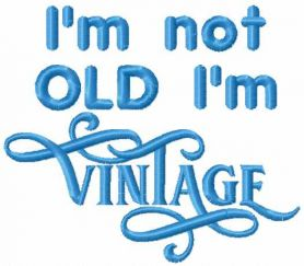 I'm not old I'm vintage free machine embroidery design