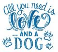 All you need is love and a dog embroidery design