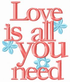 Love is all you need flowers machine embroidery design