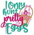I only hunt pretty eggs embroidery design