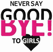 Never say Good bye to girls