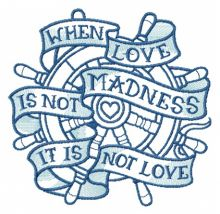 When love is not madness it is not love blue wheel