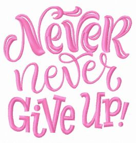 Never, never give up machine embroidery design