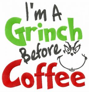 I'm Grinch before coffee
